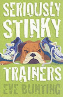 Seriously Stinky Trainers - Eve Bunting