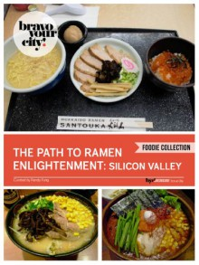 The Path to Ramen Enlightenment: Silicon Valley (Bravo Your City! Book 89) - Randy Fung