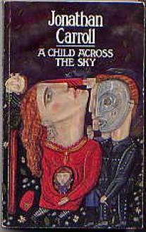 A Child Across The Sky - Jonathan Carroll
