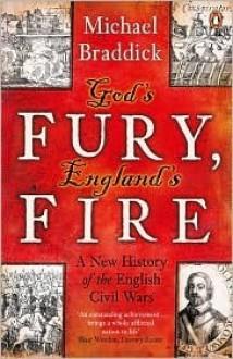 God's Fury, England's Fire: A New History of the English Civil Wars - Michael Braddick