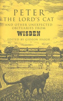 Peter The Lord's Cat: And Other Extraordinary Obituaries From Wisden - Gideon Haigh