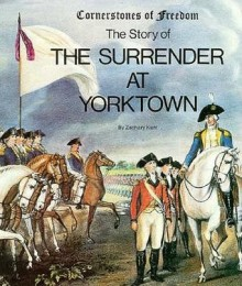 The Story of The Surrender at Yorktown - Zachary Kent
