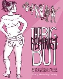 The Big Feminist BUT: Comics about Women, Men, and the IFs, ANDs & BUTs of Feminism - Shannon O'Leary, Joan Reilly, MariNaomi