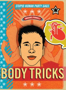 Body Tricks: Stupid Human Party Gags - Michael Powell