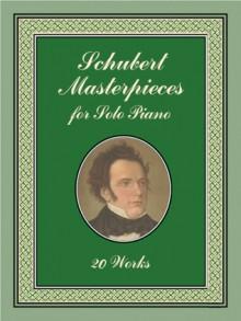 Schubert Masterpieces for Solo Piano: 20 Works - Franz Schubert