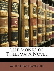 The Monks of Thelema - James Rice, Walter Besant