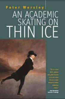 An Academic Skating on Thin Ice - Peter Worsley