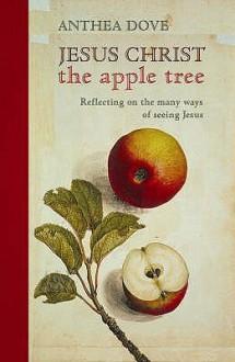 Jesus Christ The Apple Tree - Anthea Dove