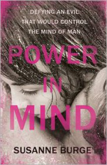 Power in Mind: Defying an Evil That Would Control the Mind of Man - Susanne Burge