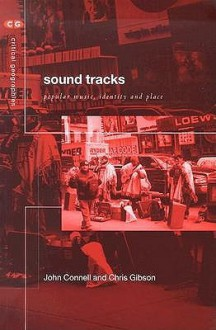 Sound Tracks: Popular Music Identity and Place - John Connell, Chris Gibson