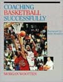 Coaching Basketball Successfully - Morgan Wootten, Dave Gilbert