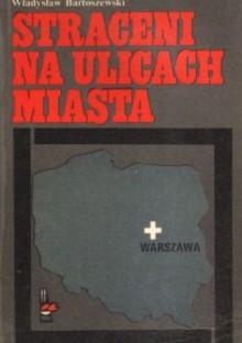 Straceni na ulicach miasta - Władysław Bartoszewski