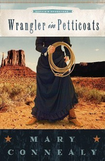 Wrangler in Petticoats (Sophie's Daughters, #2) - Mary Connealy