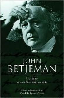 John Betjeman Letters: Volume Two: 1951 to 1984 - John Betjeman