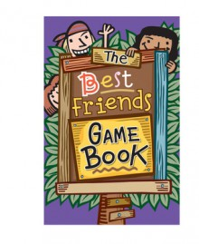 The Best Friends Game Book - Mike Artell, Sheila Anne Barry, Hallie Warshaw, H.J. Press, Sonal Bhatt, J.J. Mendoza Fernandez