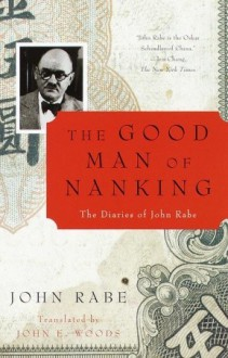 The Good Man of Nanking: The Diaries of John Rabe - John Rabe, Erwin Wickert, John E. Woods