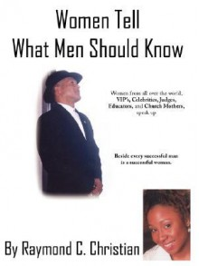 Women Tell What Men Should Know - Raymond Christian