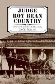 Judge Roy Bean Country - Jack Skiles, Elmer Kelton