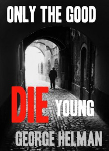 Only The Good Die Young - George Helman