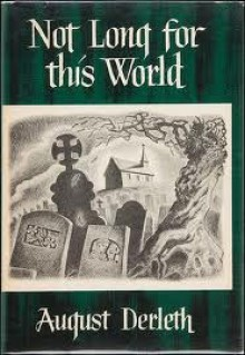 Not Long for This World - August Derleth