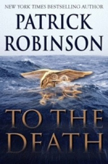To The Death (Admiral Arnold Morgan, #10) - Patrick Robinson