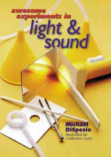 Awesome Experiments in Light & Sound - Michael A. DiSpezio, Catherine Leary