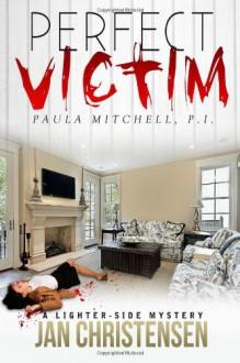 Perfect Victim: Paula Mitchell, P. I. - Jan Christensen