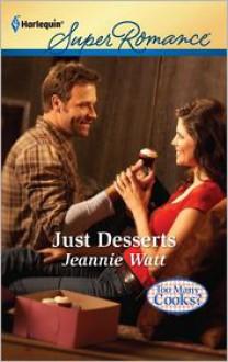 Just Desserts (Harlequin Super Romance Series #1761) - Jeannie Watt