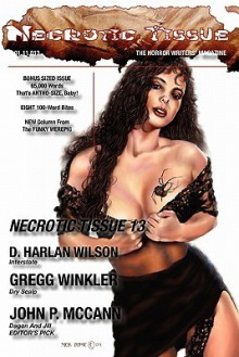 Necrotic Tissue, Issue #13 - R. Scott McCoy, Anton Cancre, Gregory L. Hall, Paul Kane, Brent Knowles, John P. McCann, Jordan Ashley Moore, D. Harlan Wilson, Gregg Wrinkler