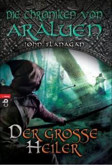 Die Chroniken von Araluen - Der große Heiler: Band 9 (German Edition) - John Flanagan, Angelika Eisold-Viebig