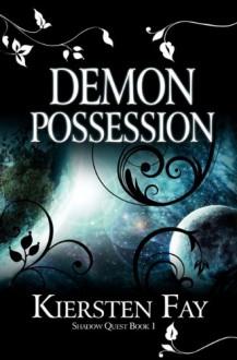 Demon Possession: Shadow Quest, Book 1 - Kiersten Fay