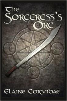 The Sorceress's Orc - Elaine Corvidae