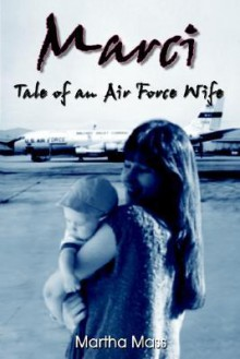 Marci: Tale of an Air Force Wife - Martha Mass
