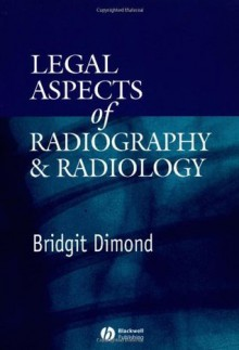 Legal Aspects of Radiography and Radiology - Bridgit C. Dimond