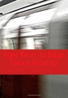 Other Voices: An Urban Fantasy Anthology - Diamant, Ashley Shinn, Mel Skubich, Stevie Conradi, S. Cu'Anam Policar, Andrea L. Staum, Shannon Noelle Long, Christopher J. Crisp, Elizabeth Figueroa