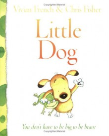 Little Dog - Vivian French, Chris Fisher