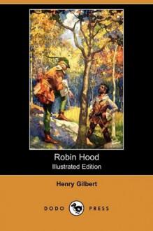 Robin Hood (Illustrated Edition) (Dodo Press) - Henry Gilbert, Frank Godwin