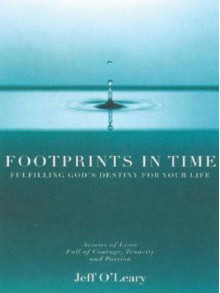 Footprints in Time: Fulfilling God's Destiny for Your Life - Jeff O'Leary