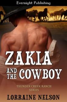 Zakia and the Cowboy (Thunder Creek Ranch) - Lorraine Nelson