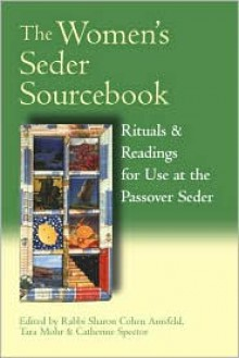 The Women's Seder Sourcebook: Rituals & Readings for Use at the Passover Seder - Sharon Cohen Anisfeld