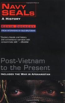 Navy Seals: A History: Post-Vietnam to the Present - Kevin Dockery, Bud Brutsman