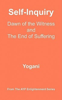 Self-Inquiry - Dawn of the Witness and the End of Suffering: (Ayp Enlightenment Series) - Yogani