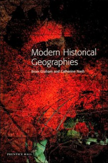 Modern Historical Geographies - Brian Graham