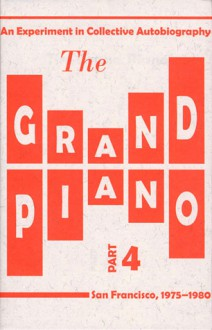 The Grand Piano Part 4 - Ron Silliman, Kit Robinson, Tom Mandel, Barrett Watten, Rae Armantrout, Ted Pearson, Lyn Hejinian, Bob Perelman, Steve Benson