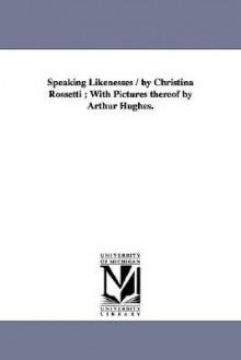 Speaking likenesses (Michigan Historical Reprint Series) - Christina Rossetti