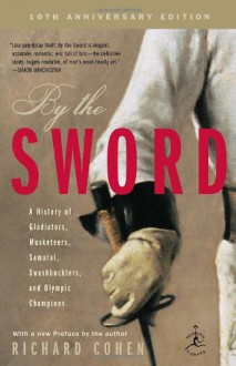 By the Sword: A History of Gladiators, Musketeers, Samurai, Swashbucklers, and Olympic Champions; 10th anniversary edition (Modern Library Paperbacks) - Richard Cohen