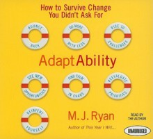 Adaptability: How To Survive Change You Didn't Ask For - M. Ryan