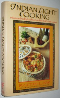 Indian Light Cooking: Delicious and Healthy Foods from One of the World's Great Cuisines - Ruth Law