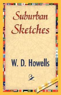 Suburban Sketches - William Dean Howells