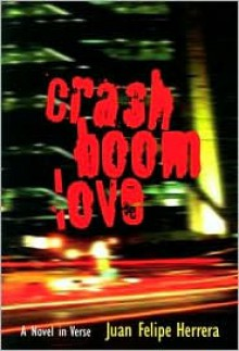CrashBoomLove: A Novel in Verse - Juan Felipe Herrera
